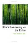 Biblical Commentary on the Psalms - Franz Delitzsch