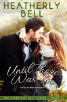 Until There Was You (Starlight Hill Series) - Heatherly Bell