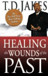 Healing the Wounds of the Past - T. D. Jakes