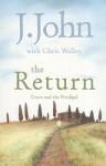 The Return: Grace and the Prodigal. J. John and Chris Walley - J. John