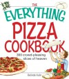 The Everything Pizza Cookbook: 300 Crowd-Pleasing Slices of Heaven (Everything®) - Belinda Hulin