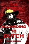 The World According To Dutch - Dutch Mantell, Mark James, Ric Gross