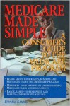Medicare Made Simple: A Consumer's Guide To The Medicare Program - Denise L. Knaus