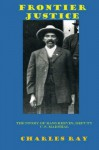 Frontier Justice: Bass Reeves, Deputy U.S. Marshal - Charles Ray