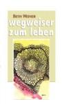 Wegweiser Zum Leben - Beth Weiner