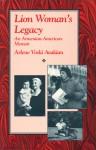 Lion Woman's Legacy: An Armenian-American Memoir - Arlene Voski Avakian