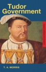 Tudor Government (Questions and Analysis in History) - T.A. Morris