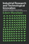 Industrial Research and Technological Innovation - Edwin Mansfield