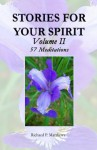 Stories for Your Spirit, Volume II, 57 Meditations - Richard Matthews