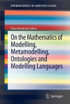 On the Mathematics of Modelling, Metamodelling, Ontologies and Modelling Languages - B. Henderson-Sellers