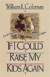 If I Could Raise My Kids Again - William L. Coleman