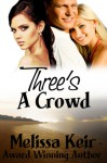Three's a Crowd - Melissa Keir