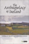 The Anthropology of Ireland - Thomas M. Wilson, Hastings Donnan