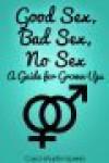 Good Sex, Bad Sex, No Sex: A Guide for Grown-Ups - Carol Martin-Sperry