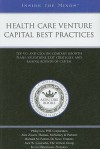 Health Care Venture Capital Best Practices: Top VCs and CEOs on Company Growth Plans, Valuations, Exit Strategies, and Raising Rounds of Capital - Aspatore Books