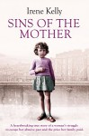 Sins of the Mother: A Heartbreaking True Story of a Woman's Struggle to Escape Her Past and the Price her Family Paid - Irene Kelly, Jennifer Kelly, Matt Kelly
