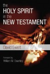The Holy Spirit in the New Testament - David Ewert