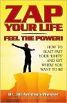 "Zap Your Life: Feel the Power! How to Blast Past Your """"Limits"""" and Get Where You Want To Be - Jill Ammon-Wexler"