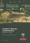 London's Roman Amphitheatre: Excavations at the Guildhall (MoLAS Monograph) - Nick Bateman, Carrie Cowan, Robin Wroe-Brown