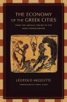 The Economy of the Greek Cities: From the Archaic Period to the Early Roman Empire - L?opold Migeotte, Janet Lloyd