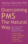 Overcoming PMS the Natural Way: How to Get Rid of Those Monthly Symptoms for Ever - Marilyn Glenville
