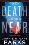 When Death Draws Near (A Gwen Marcey Novel) - Carrie Stuart Parks
