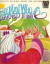 The Man Who Learned To Give (Arch Books) - Louise Ulmer