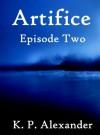 Artifice: Episode Two - K. P. Alexander