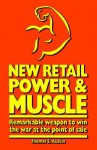 New Retail Power & Muscle: Remarkable Weapon to Win the War at the Point of Sale - Thomas E. Austin