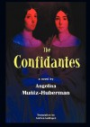 The Confidantes - Angelina Muniz-Huberman, Andrea Labinger