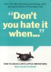 Don't You Hate It When...: How to Solve Life's Little Irritations - Mary Ellen Pinkham