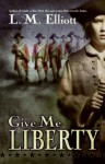 Give Me Liberty - Laura Malone Elliott