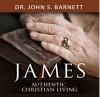 Authentic Christian Living: The Book of James - John Samuel Barnett