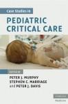 Case Studies in Pediatric Critical Care - Peter J. Murphy, Stephen C. Marriage, Peter J. Davis