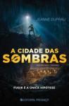 A Cidade das Sombras - Jeanne DuPrau, Ana Saldanha