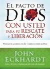El Pacto de Dios con usted para su rescate y liberación: Póngase de acuerdo con El y libere el poder de Dios - John Eckhardt