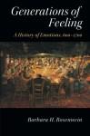 Generations of Feeling: A History of Emotions, 600-1700 - Barbara H. Rosenwein