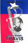 William Barret Travis: A Biography - Archie P. McDonald
