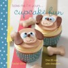 Bake me I'm yours . . . Cupcake Fun: Over 25 Cute Cake Characters (Bake me I'm yours...) - Carolyn White