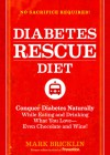 The Diabetes Rescue Diet: Conquer Diabetes Naturally While Eating and Drinking What You Love--Even Chocolate and Wine! - Mark Bricklin