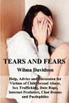 Tears and Fears; Help, Advice and Discussion for Victims of Child Sexual Abuse, Sex Trafficking, Date Rape, Internet Predators, Chat Rooms and Paedophiles - Wilma Davidson