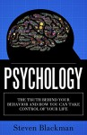 Psychology: The Truth Behind Your Behavior and How You Can Take Control of Your Life - Steve Blackman