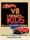 V-8 Engine Kids in a 4 Cylinder World - Bonnie Erb
