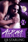 Alpha House: Part 1: A Shapeshifter/BBW Serial Romance - Lib Starling