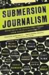 Submersion Journalism: Reporting in the Radical First Person from Harper's Magazine - Bill Wasik, Roger D. Hodge