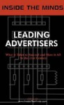 Leading Advertisers: Industry Leaders Share Their Knowledge on the Future on the Advertising Industry - Inside the Minds
