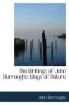 The Writings of John Burroughs: Ways of Nature - John Burroughs