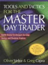 Tools and Tactics for the Master DayTrader: Battle-Tested Techniques for Day, Swing, and Position Traders - Oliver Velez, Greg Capra