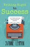 Writing Right to Success - Stories of the writing life by those who followed their dream! - Yvonne Lehman