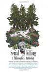 Serial Killing: A Philosophical Anthology - Edia Connole, Gary J Shipley